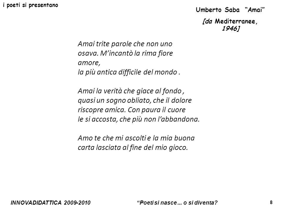 i poeti si presentano Umberto Saba Amai [da Mediterranee, 1946]